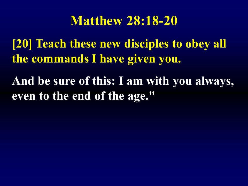 Matthew 28:18-20 [20] Teach these new disciples to obey all the commands I have given you.