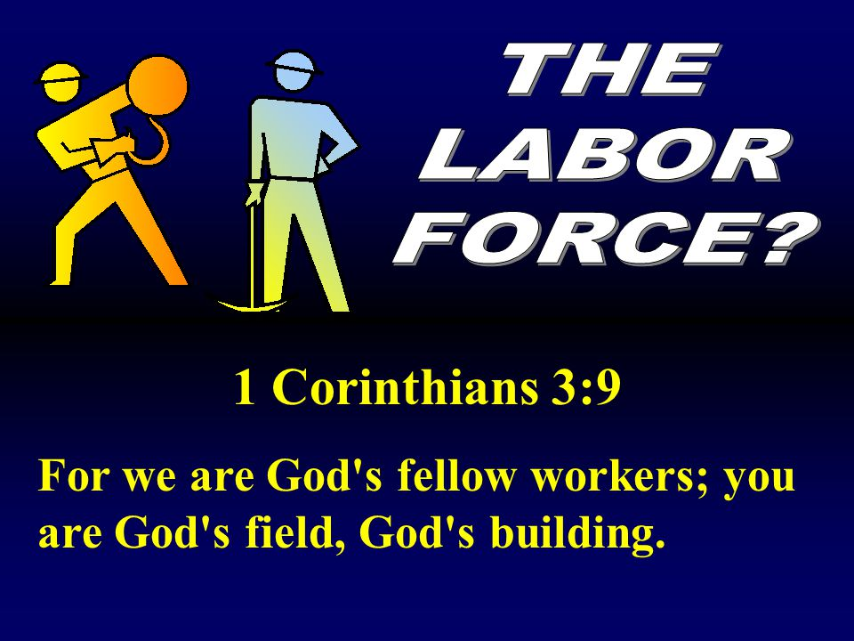 THE LABOR. FORCE. 1 Corinthians 3:9.