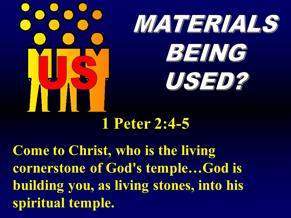 1 Peter 2:4-5 MATERIALS BEING USED US