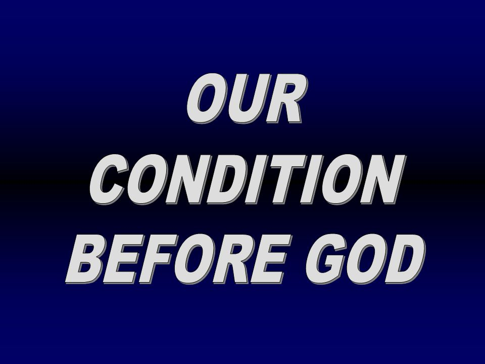 OUR CONDITION BEFORE GOD