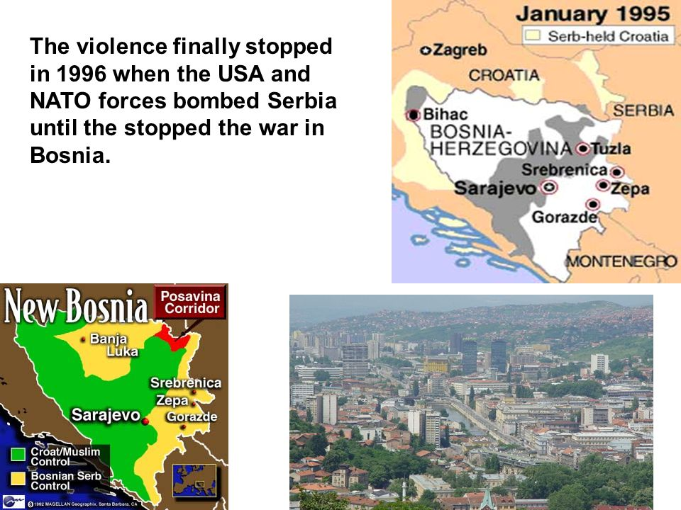 The violence finally stopped in 1996 when the USA and NATO forces bombed Serbia until the stopped the war in Bosnia.