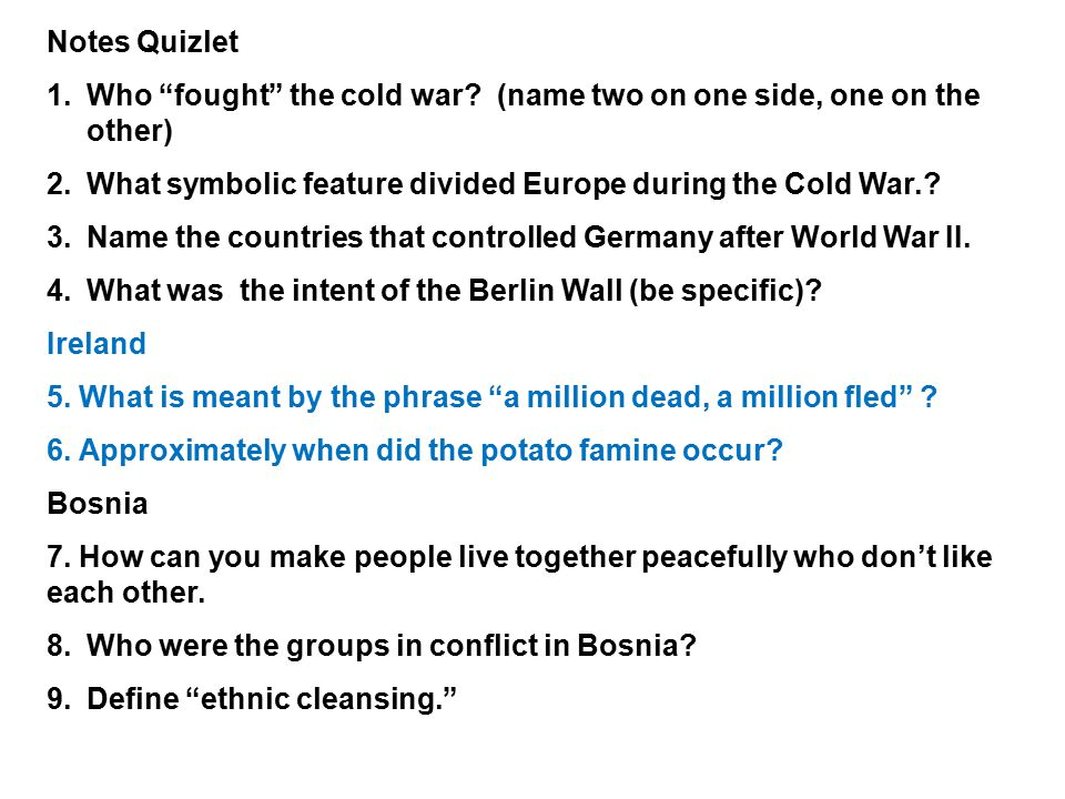 Notes Quizlet Who fought the cold war (name two on one side, one on the other) What symbolic feature divided Europe during the Cold War.