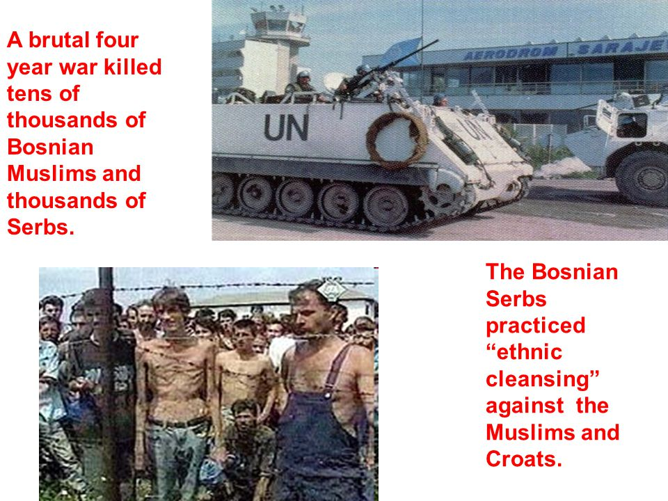 A brutal four year war killed tens of thousands of Bosnian Muslims and thousands of Serbs.