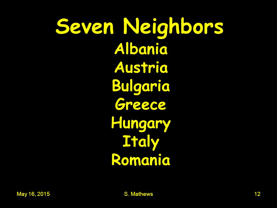 Seven Neighbors Albania Austria Bulgaria Greece Hungary Italy Romania