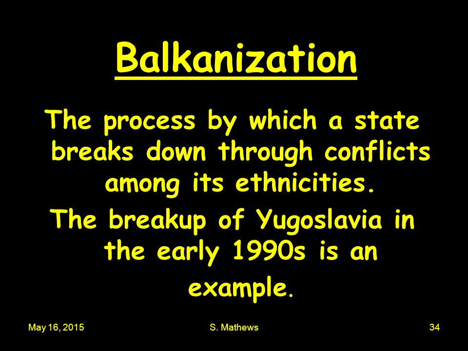 The breakup of Yugoslavia in the early 1990s is an example.