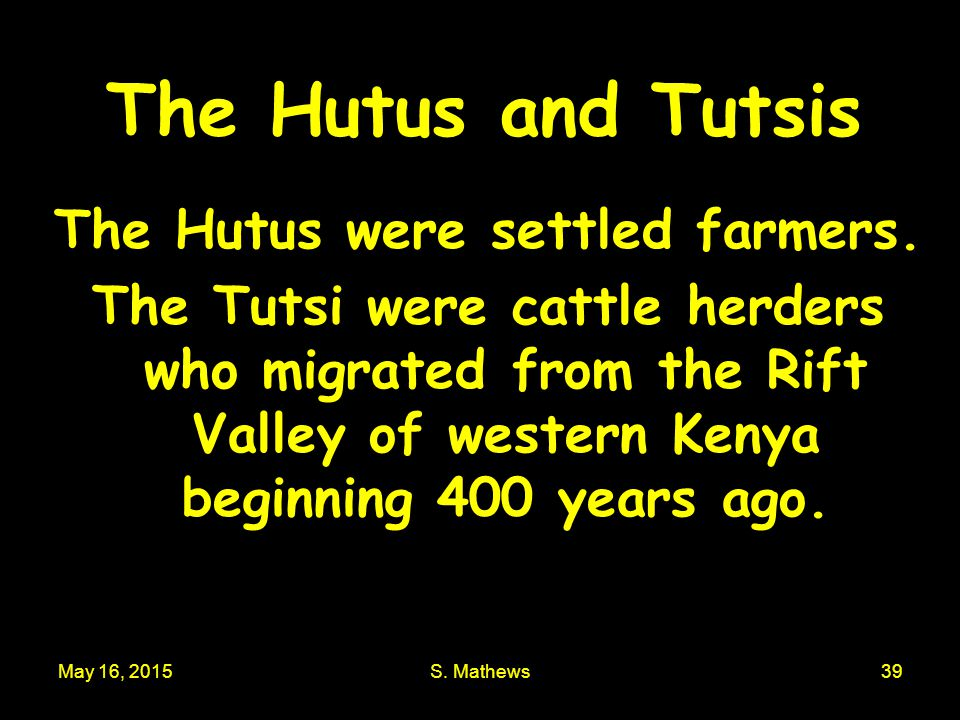 The Hutus were settled farmers.