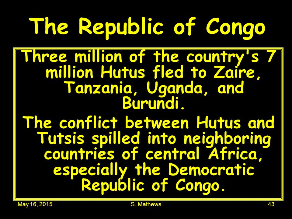 The Republic of Congo Three million of the country s 7 million Hutus fled to Zaire, Tanzania, Uganda, and Burundi.