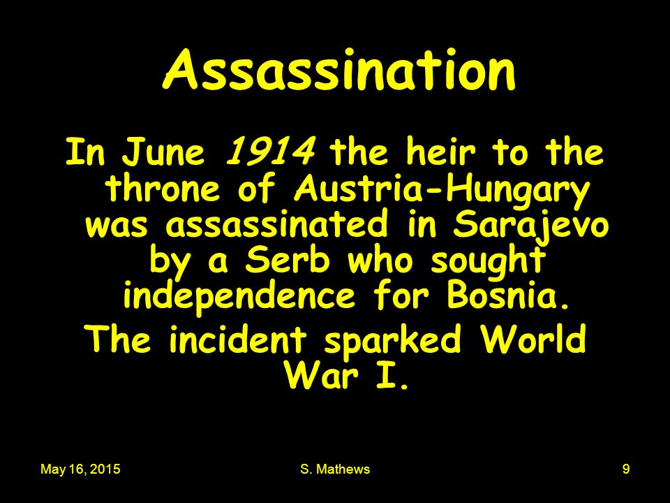 The incident sparked World War I.
