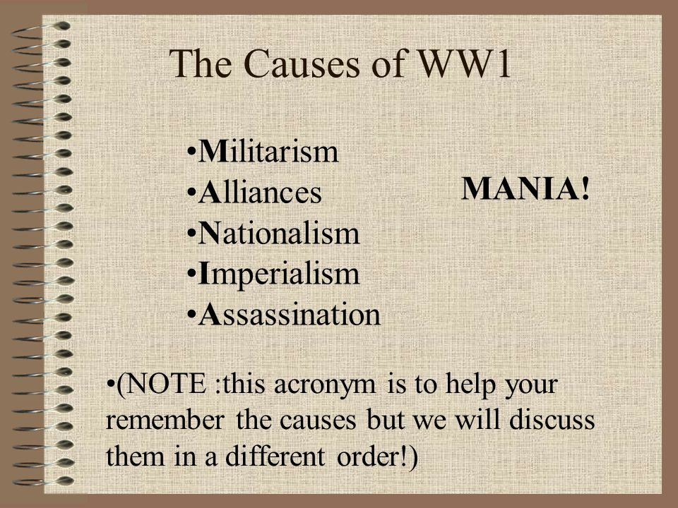 The Causes of WW1 Militarism Alliances MANIA! Nationalism ...