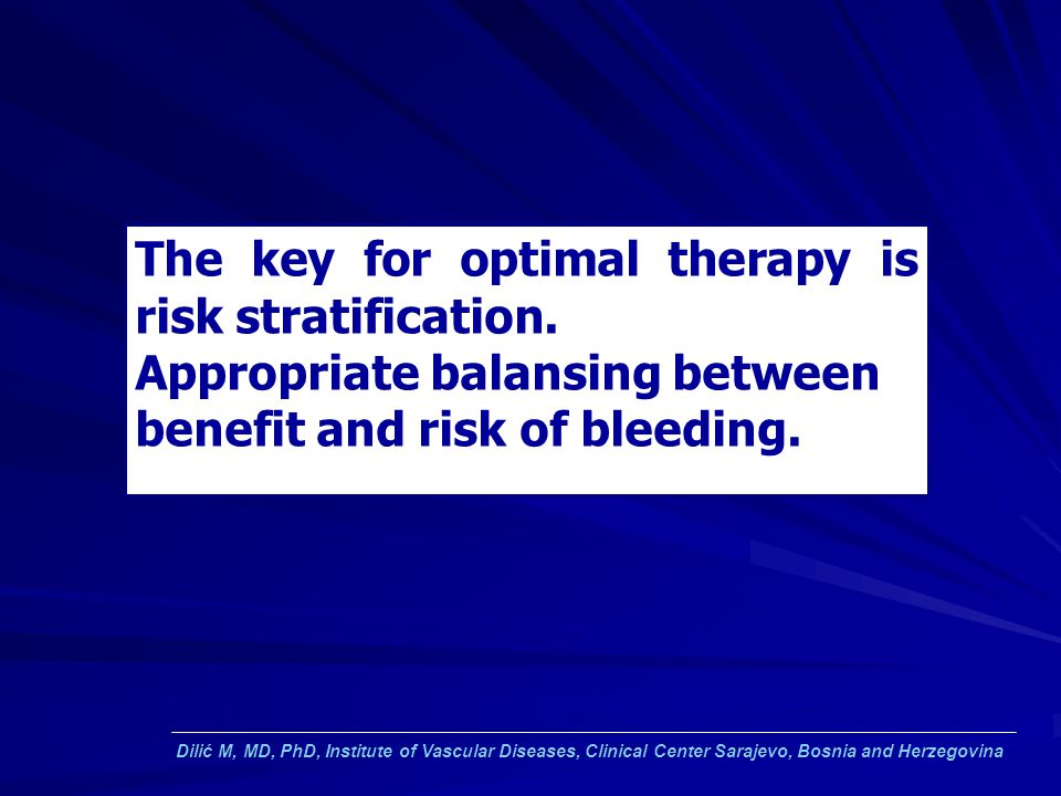 The key for optimal therapy is risk stratification.