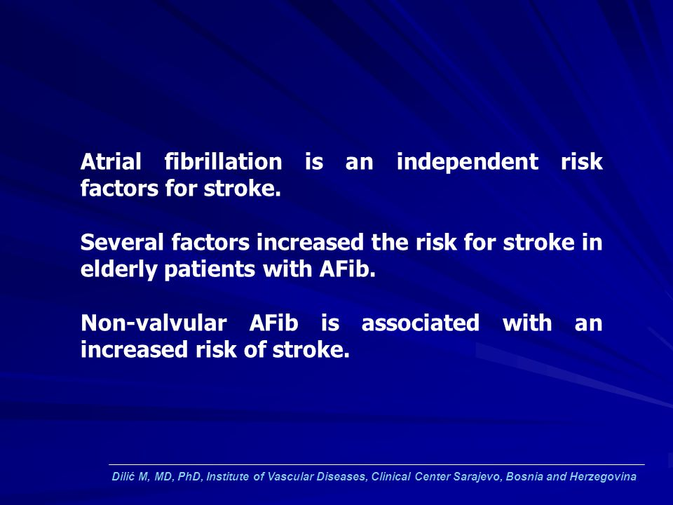 Atrial fibrillation is an independent risk factors for stroke.