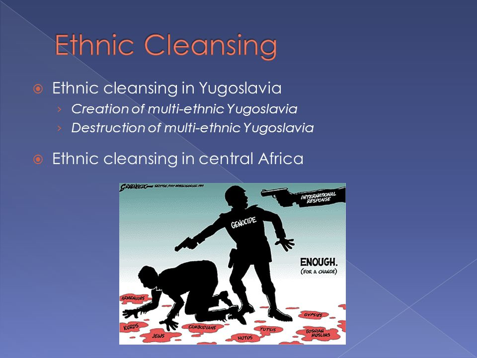 Ethnic Cleansing Ethnic cleansing in Yugoslavia