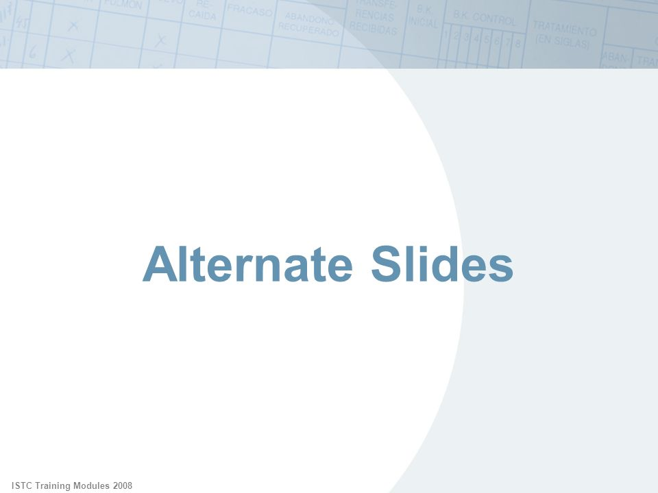 ISTC Training Modules 2008Alternate Slides. Alternate Slides: Offer additional options that may be added or substituted into module.