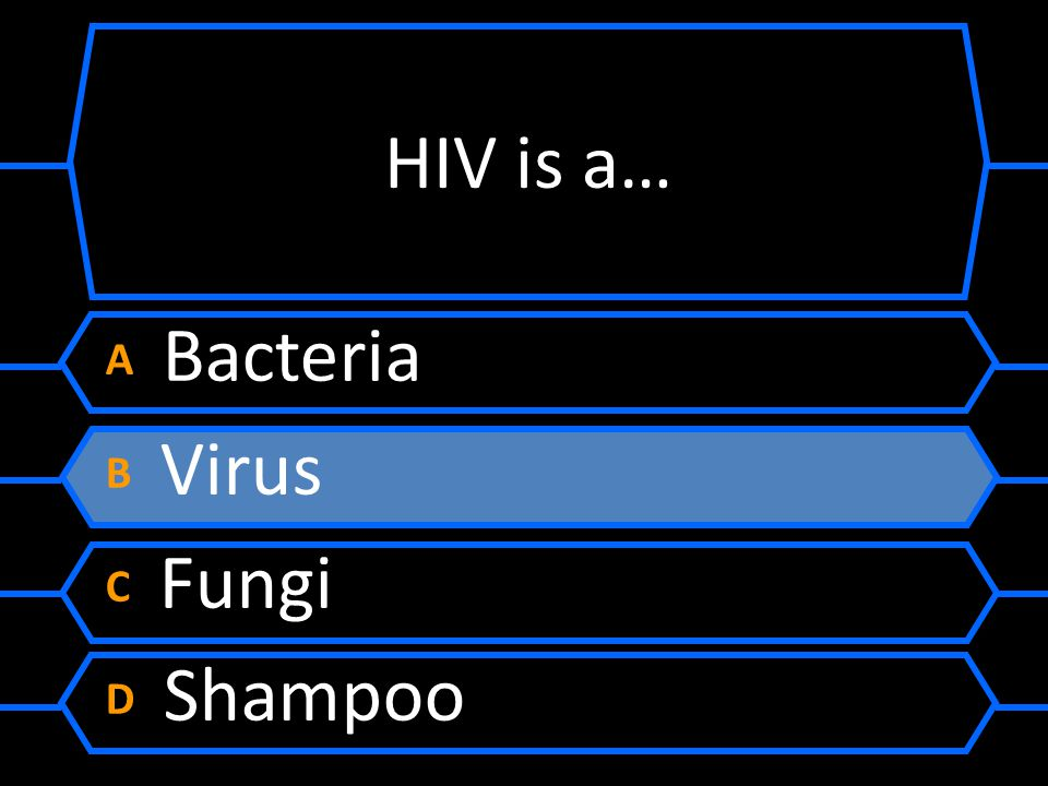 HIV is a… A Bacteria B Virus C Fungi D Shampoo