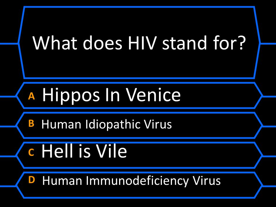 What does HIV stand for A Hippos In Venice B Human Idiopathic Virus