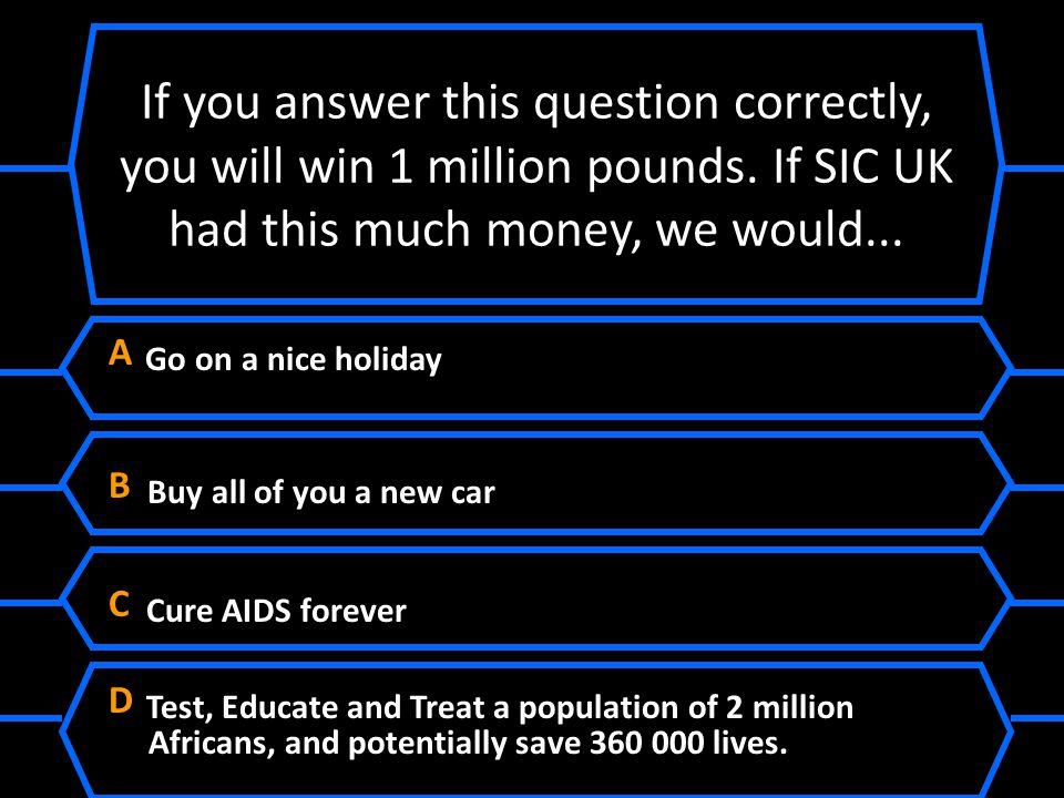 A Go on a nice holiday B Buy all of you a new car C Cure AIDS forever