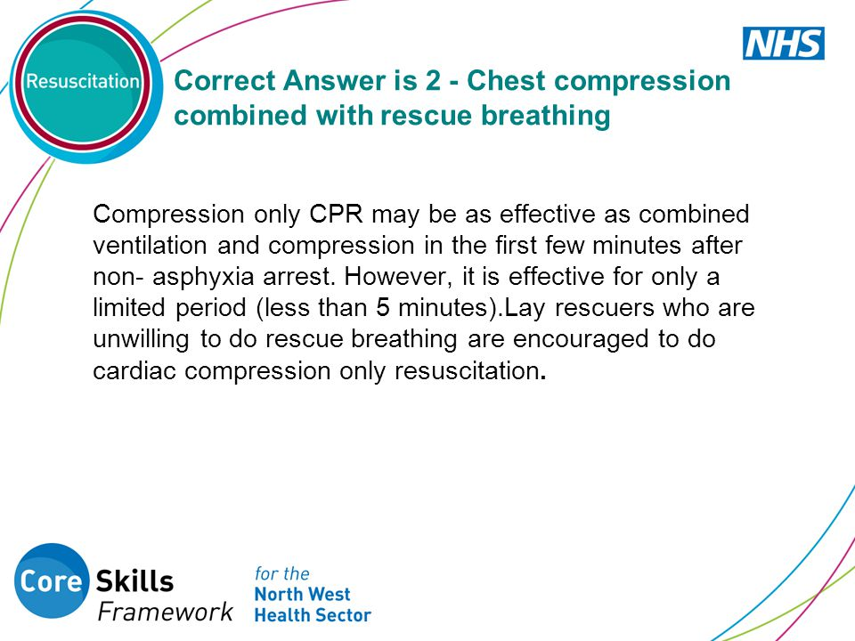 Correct Answer is 2 - Chest compression combined with rescue breathing