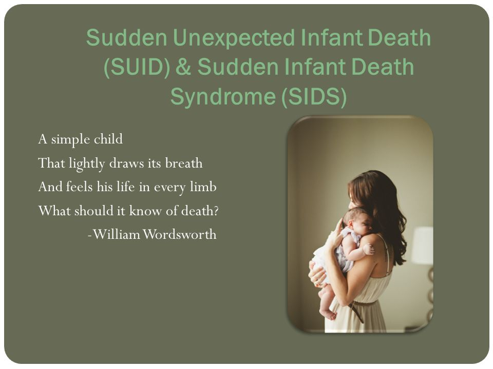 sudden infant death syndrome More than 90 infants die each year in new york state due to unsafe sleep practices and sudden infant death syndrome (sids) unsafe sleep practices include infants sleeping on their tummies or sides or in places other than cribs/bassinets/play yards, such as adult beds, baby slings, car seats.