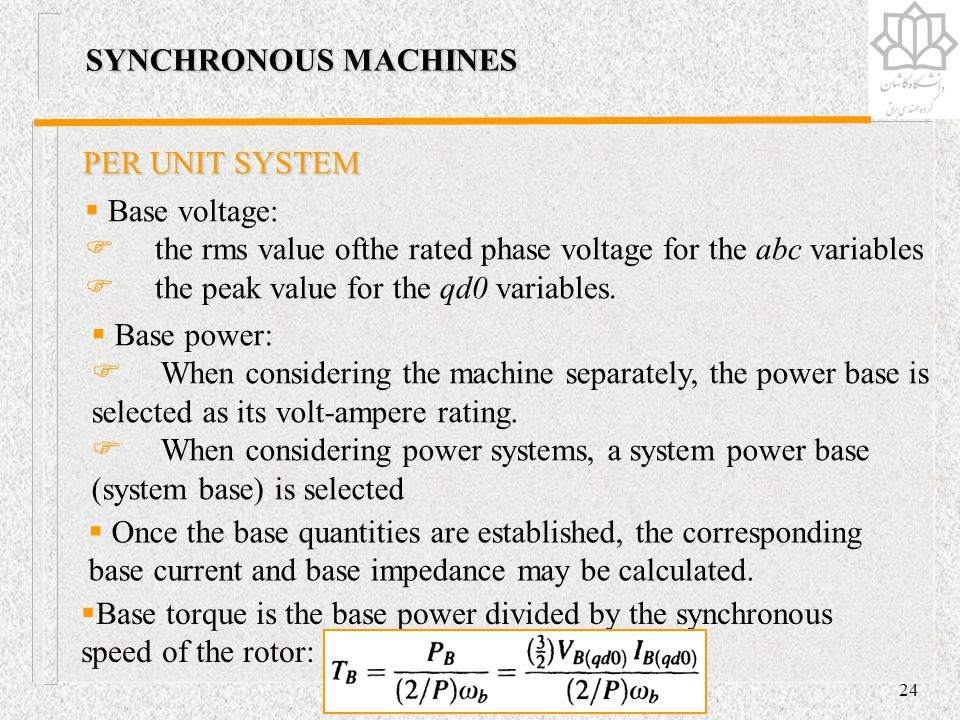SYNCHRONOUS MACHINES PER UNIT SYSTEM. Base voltage: the rms value ofthe rated phase voltage for the abc variables.