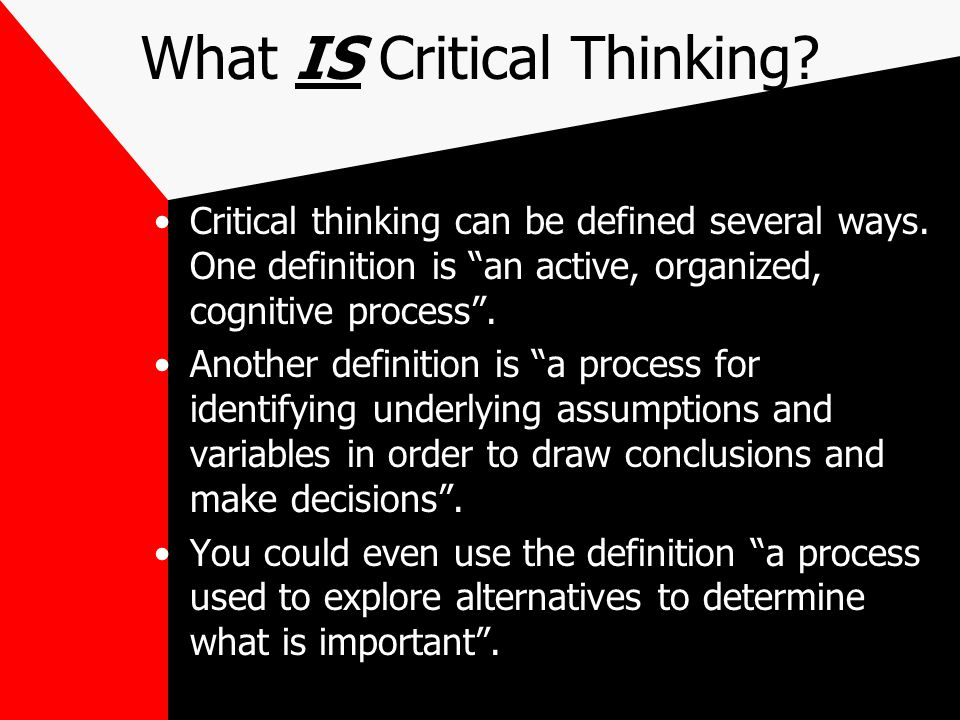 benefits of critical thinking in daily life According to the foundation for critical thinking at criticalthinkingorg, critical thinking is a process that involves conceptualizing, synthesizing, analyzing, applying and evaluating information knowing how to use all of these skills will make you a stronger employee and a smarter decision-maker.