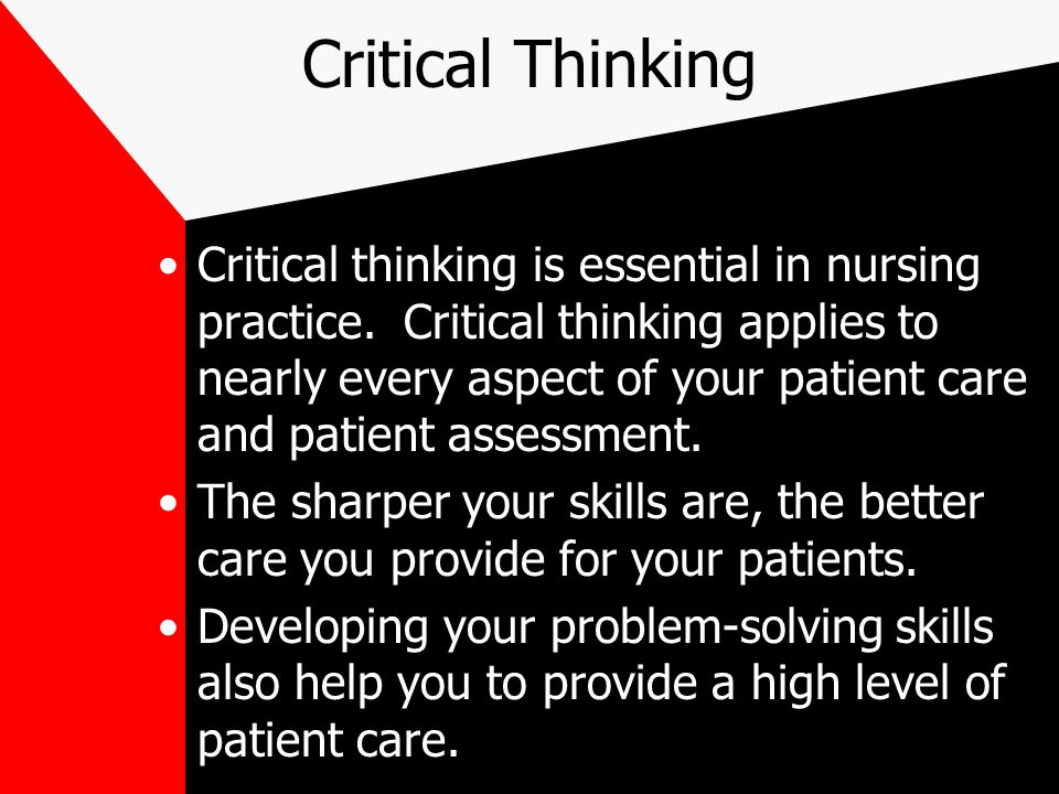 critical thinking skills in nursing assessment Critical thinking in nursing process and education assessment , diagnosis educators to integrate high level critical thinking skills into the nursing process.