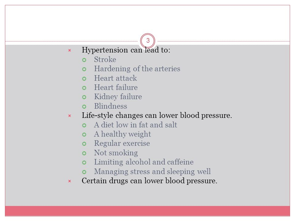 Hypertension can lead to: Stroke Hardening of the arteries