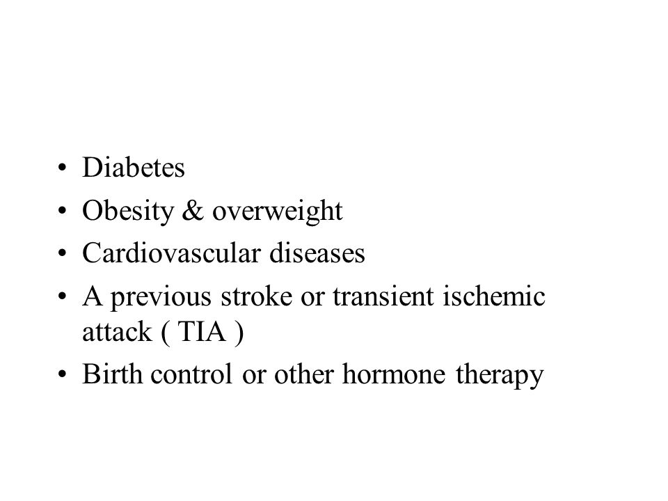 Diabetes Obesity & overweight. Cardiovascular diseases. A previous stroke or transient ischemic attack ( TIA )