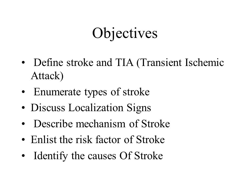 Objectives Define stroke and TIA (Transient Ischemic Attack)