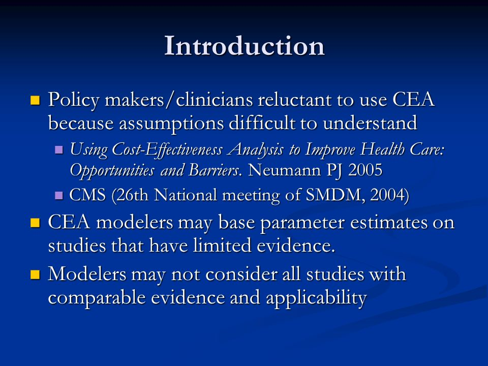 Introduction Policy makers/clinicians reluctant to use CEA because assumptions difficult to understand.
