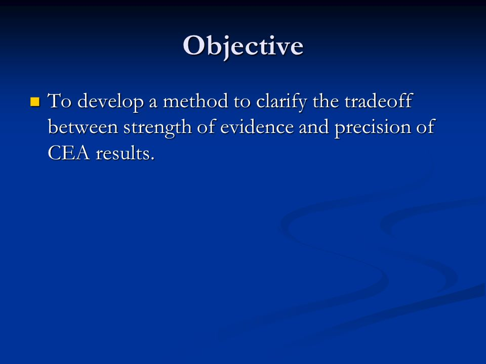 Objective To develop a method to clarify the tradeoff between strength of evidence and precision of CEA results.