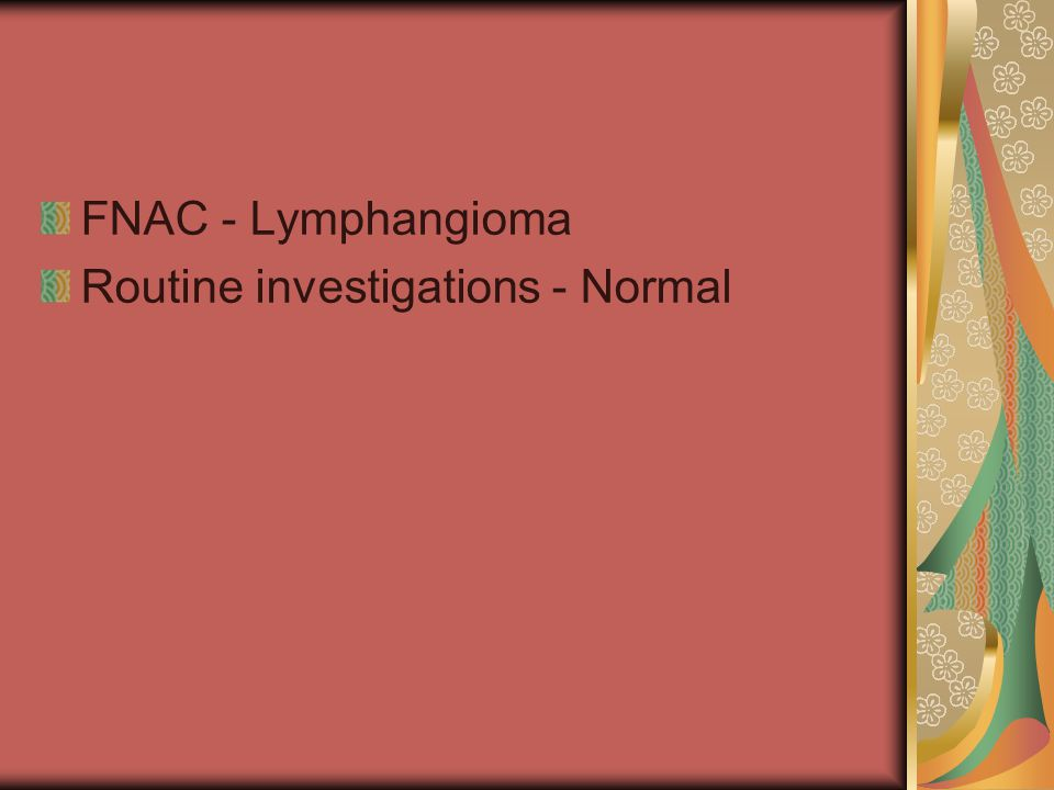 FNAC - Lymphangioma Routine investigations - Normal