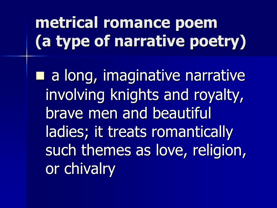 metrical romance poem (a type of narrative poetry)