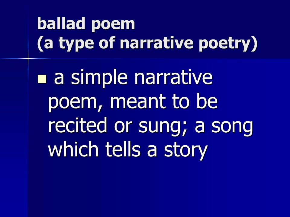 ballad poem (a type of narrative poetry)
