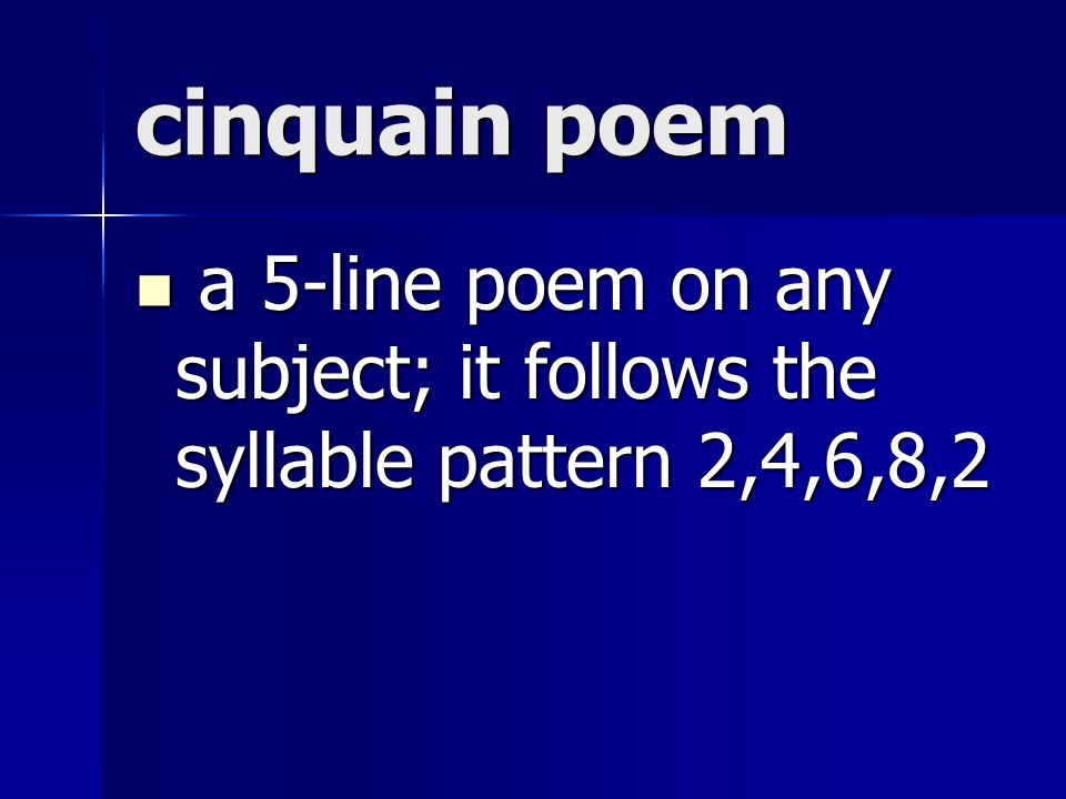 cinquain poem a 5-line poem on any subject; it follows the syllable pattern 2,4,6,8,2