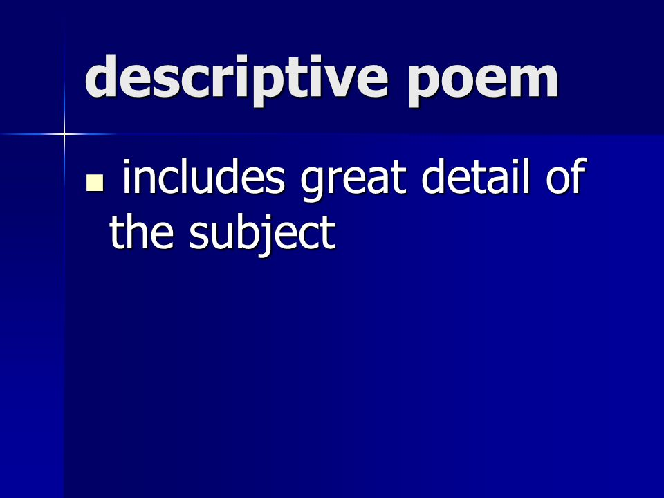 descriptive poem includes great detail of the subject