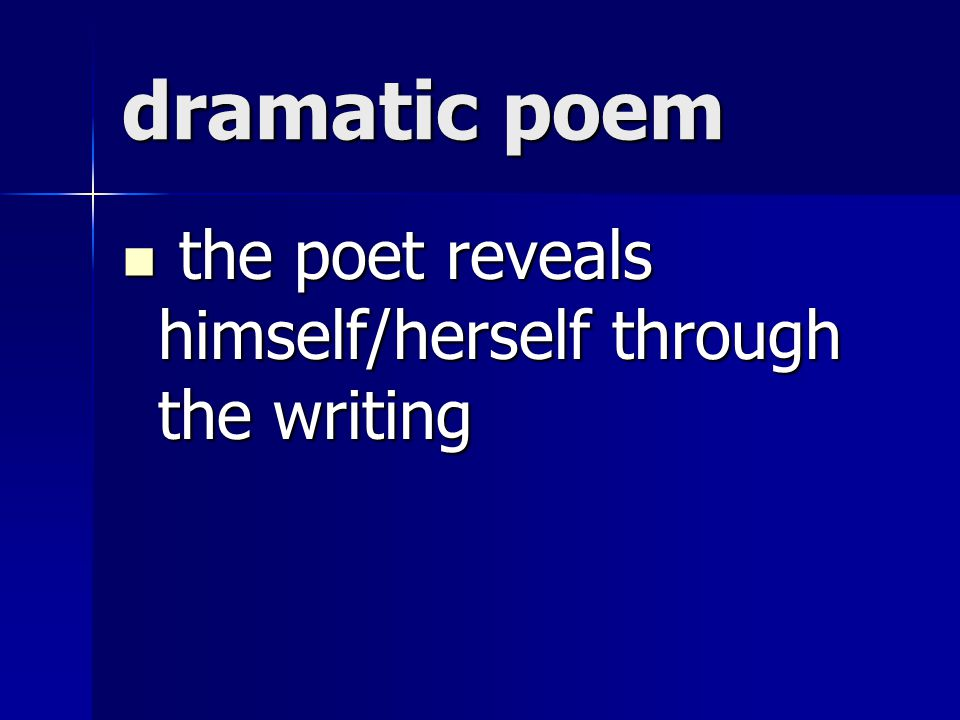 dramatic poem the poet reveals himself/herself through the writing