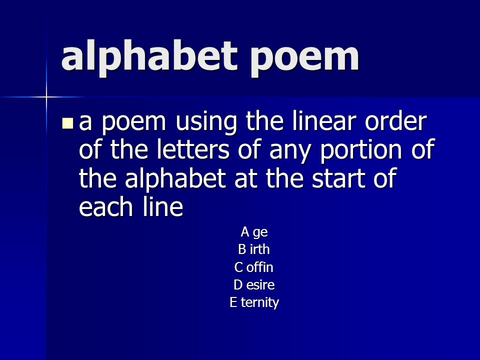 alphabet poem a poem using the linear order of the letters of any portion of the alphabet at the start of each line.