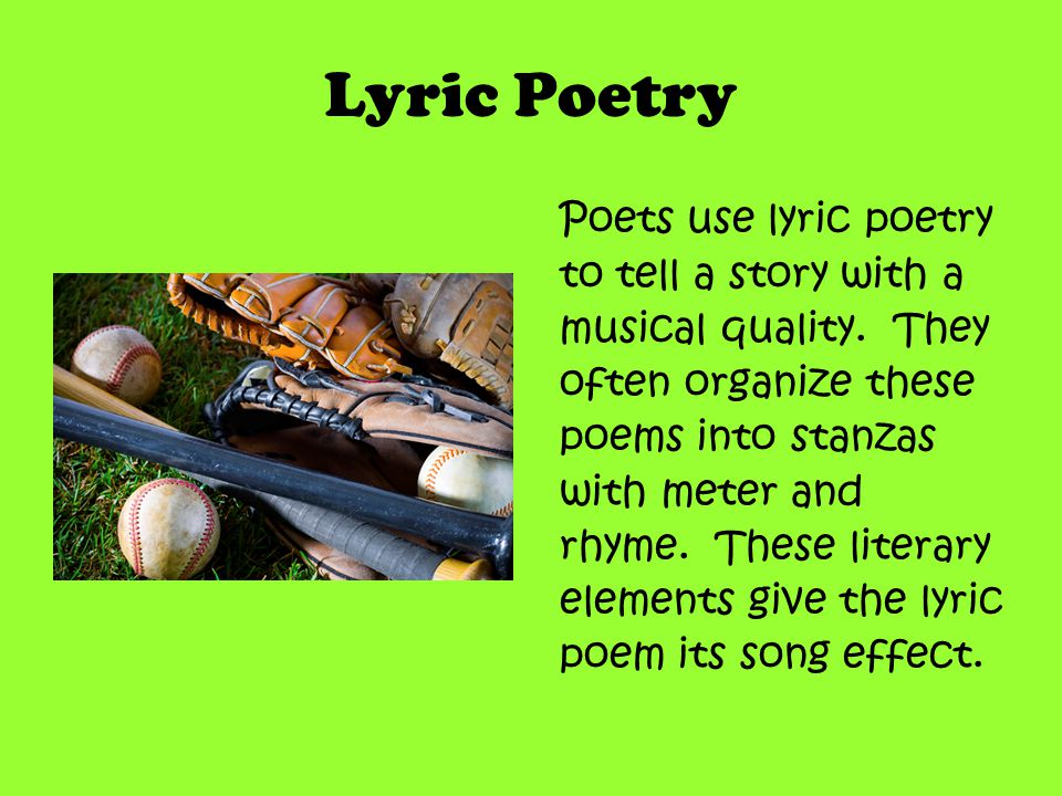 Lyric Poetry Poets use lyric poetry to tell a story with a