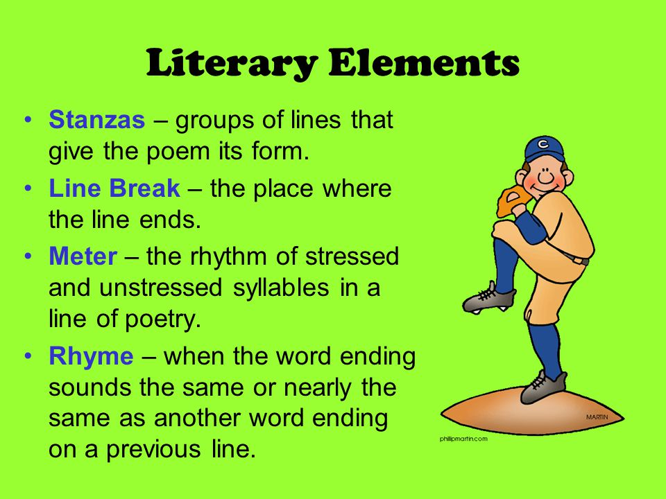 Literary Elements Stanzas – groups of lines that give the poem its form. Line Break – the place where the line ends.