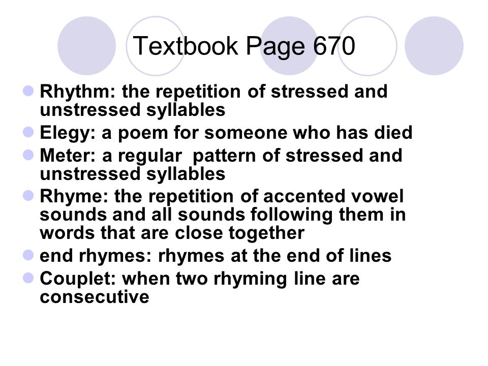 Textbook Page 670 Rhythm: the repetition of stressed and unstressed syllables. Elegy: a poem for someone who has died.