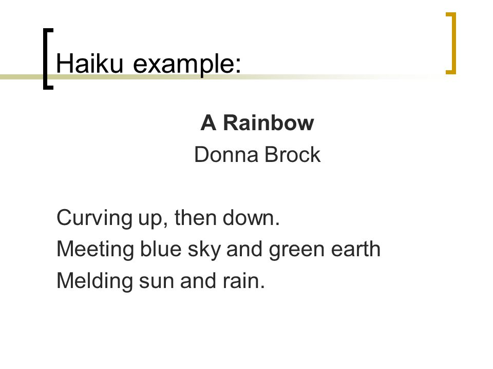 haiku examples However, for good haiku poetry, more explanation needs to be given this site is  for  bruce lansky has a different method for writing haiku it can be found at.