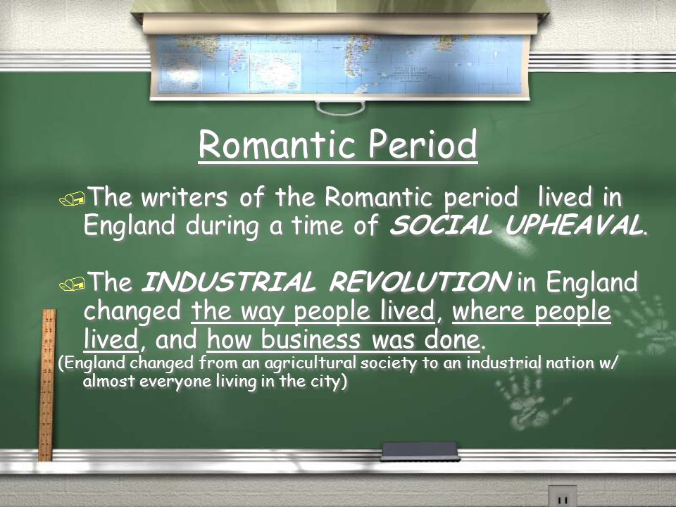 Romantic Period The writers of the Romantic period lived in England during a time of SOCIAL UPHEAVAL.