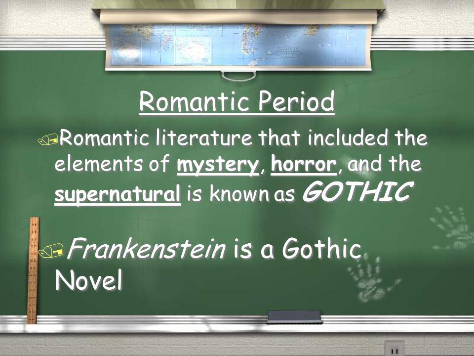 Frankenstein is a Gothic Novel