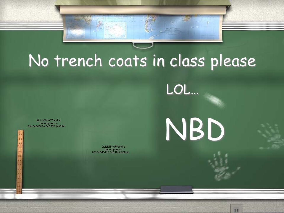 No trench coats in class please