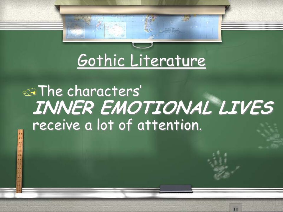 Gothic Literature The characters' INNER EMOTIONAL LIVES receive a lot of attention.