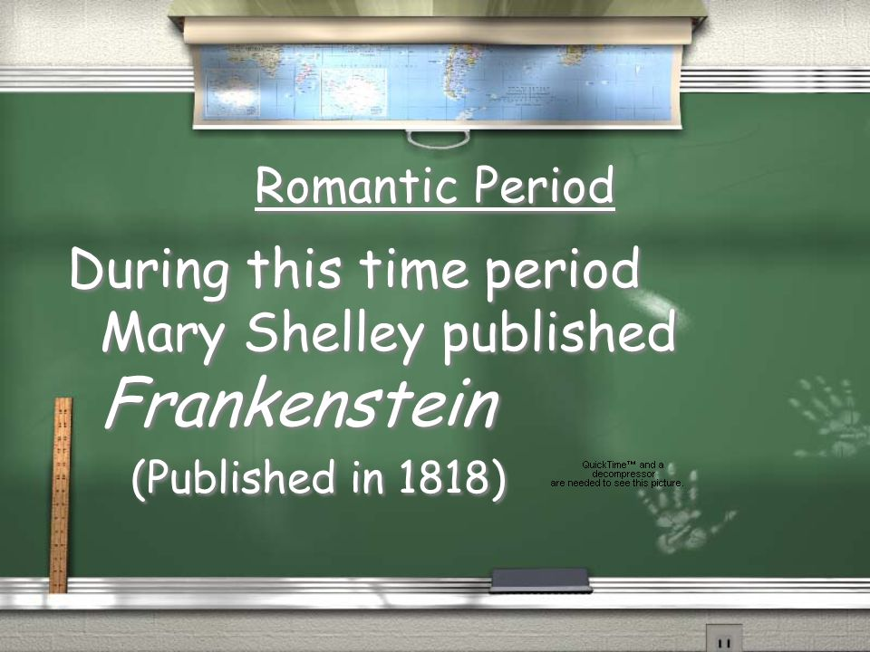 During this time period Mary Shelley published Frankenstein