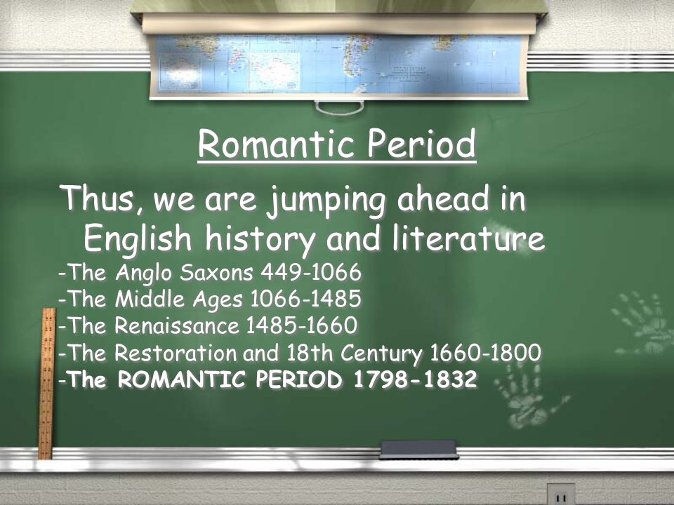 Romantic Period Thus, we are jumping ahead in English history and literature. -The Anglo Saxons 449-1066.