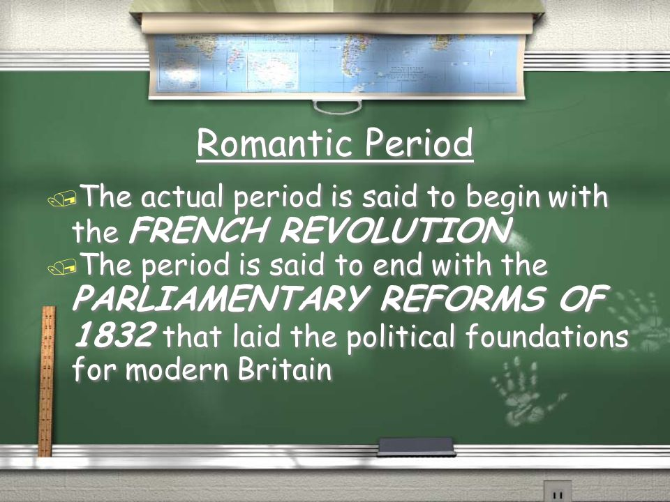 Romantic Period The actual period is said to begin with the FRENCH REVOLUTION.