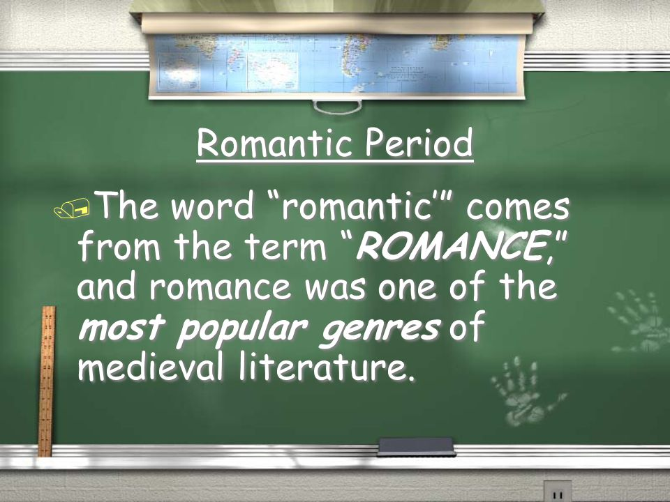 Romantic Period The word romantic' comes from the term ROMANCE, and romance was one of the most popular genres of medieval literature.