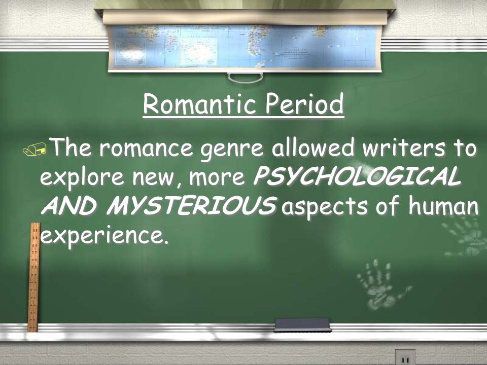 Romantic Period The romance genre allowed writers to explore new, more PSYCHOLOGICAL AND MYSTERIOUS aspects of human experience.